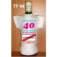 Tričko na flašku I když máš už 40 nejsi vůbec